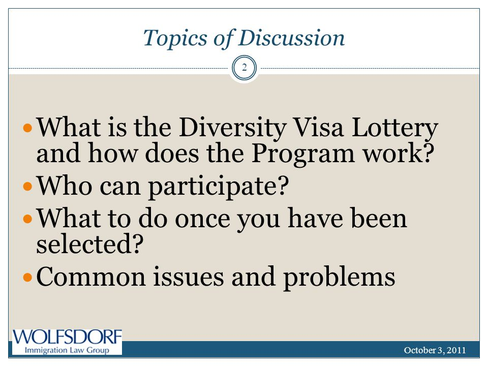 Topics of Discussion What is the Diversity Visa Lottery and how does the Program work.