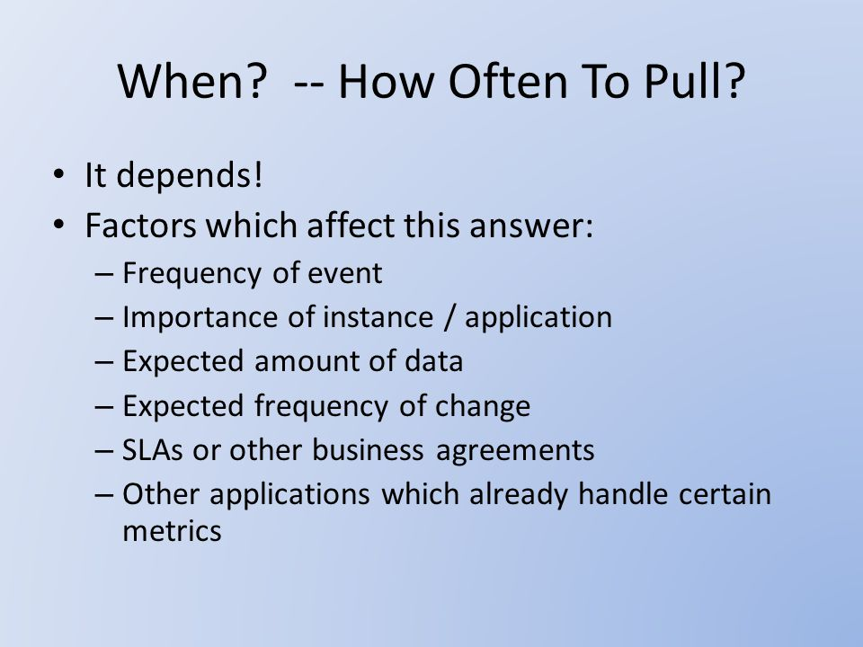 When. -- How Often To Pull. It depends.