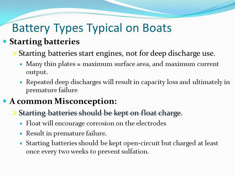 Battery Types Typical on Boats Starting batteries  Starting batteries start engines, not for deep discharge use.