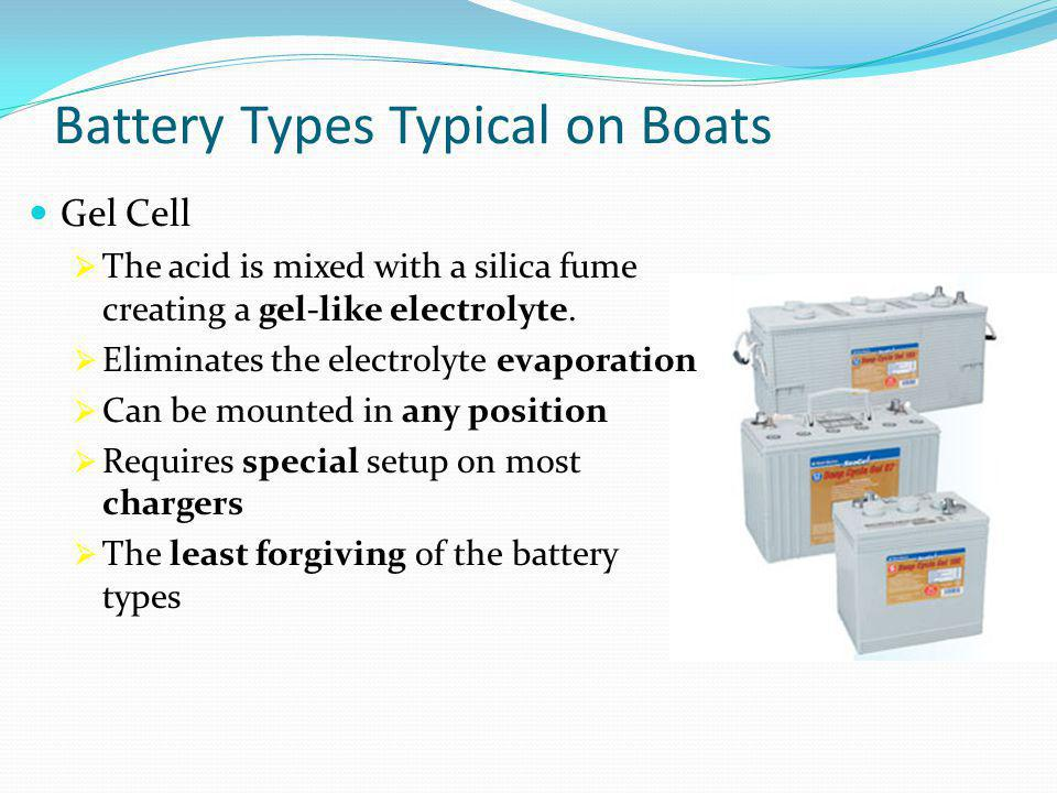 Battery Types Typical on Boats Gel Cell  The acid is mixed with a silica fume creating a gel-like electrolyte.