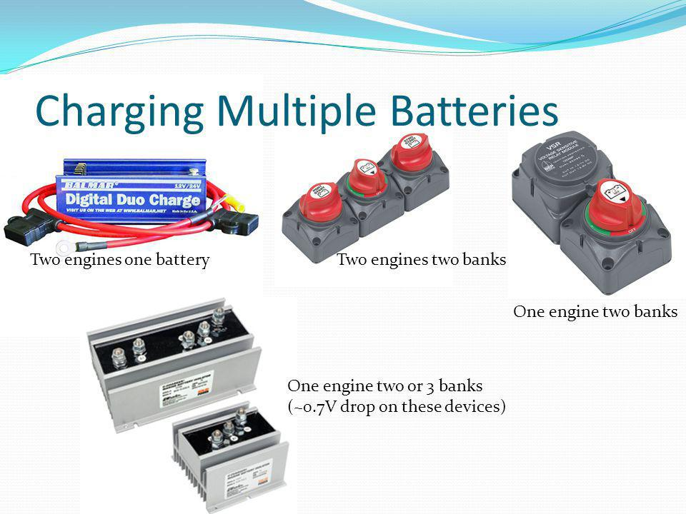 Charging Multiple Batteries Two engines one batteryTwo engines two banks One engine two banks One engine two or 3 banks (~0.7V drop on these devices)