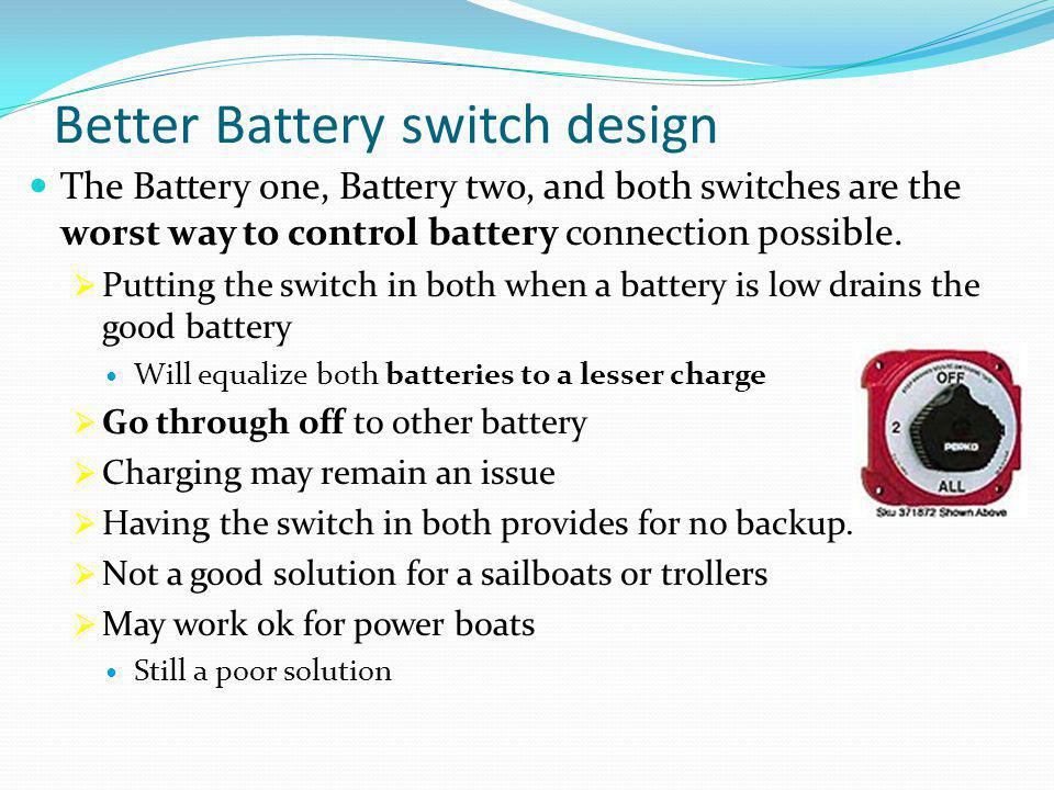 Better Battery switch design The Battery one, Battery two, and both switches are the worst way to control battery connection possible.