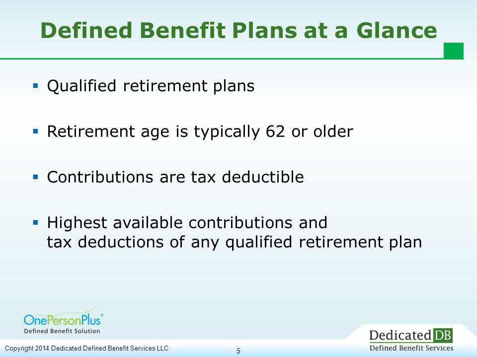 6 DB Plans are Goal-oriented  Goal or benefit represents the amount of retirement wealth the plan will provide annually at retirement age  Benefit is established when plans are opened – Based on age, income and years until retirement – Capped at $210,000 per year (for 2014)  Employer commits to achieving the goal through regular, annual contributions large enough to meet the goal  Plan can be amended to change the goal Copyright 2014 Dedicated Defined Benefit Services LLC