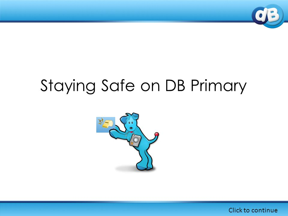 Staying Safe on DB Primary Click to continue