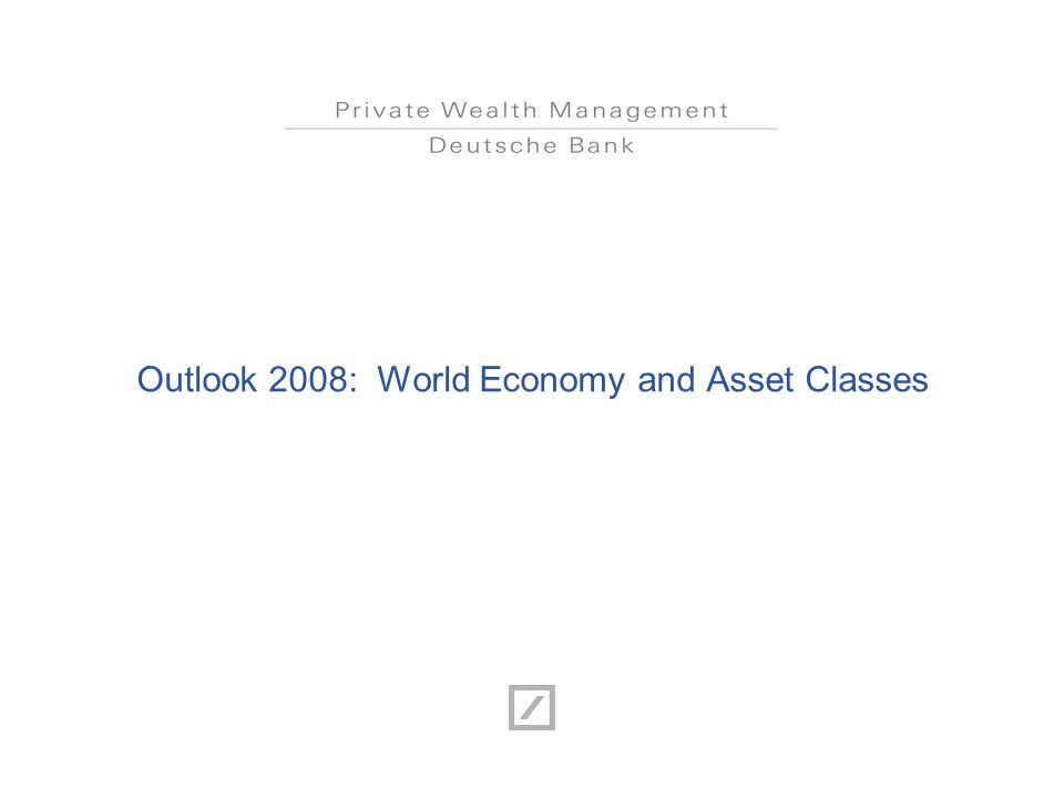 Outlook 2008: World Economy and Asset Classes