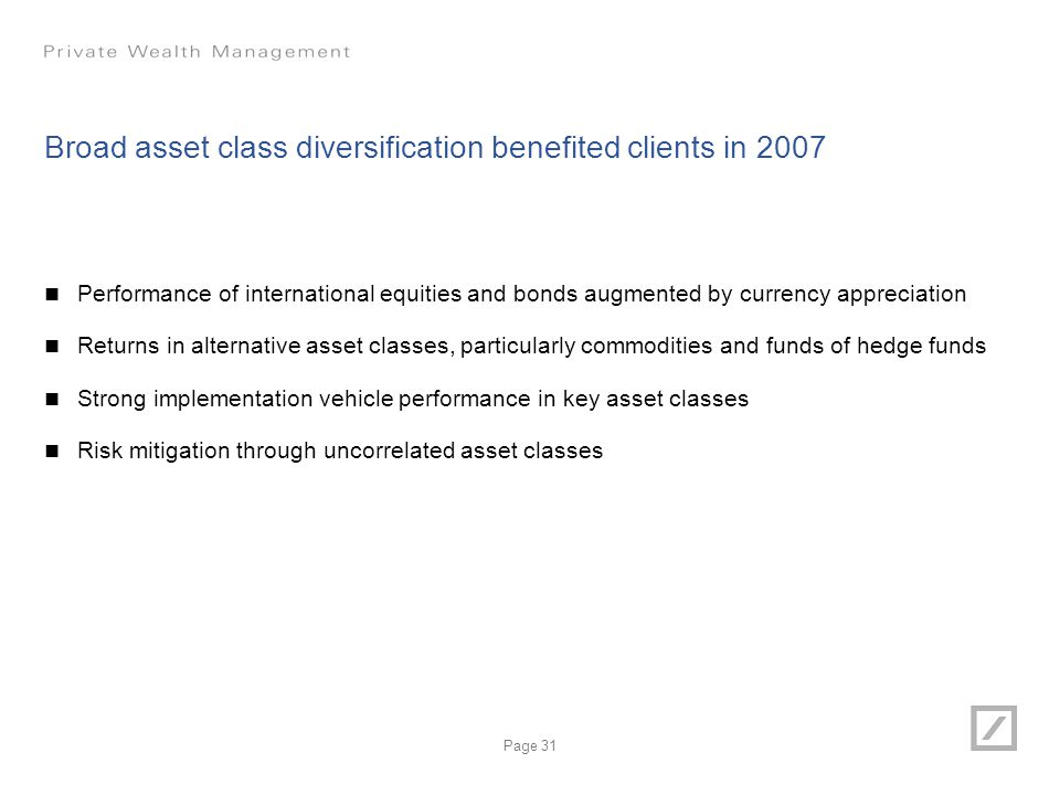 Page 31 Broad asset class diversification benefited clients in 2007 Performance of international equities and bonds augmented by currency appreciation