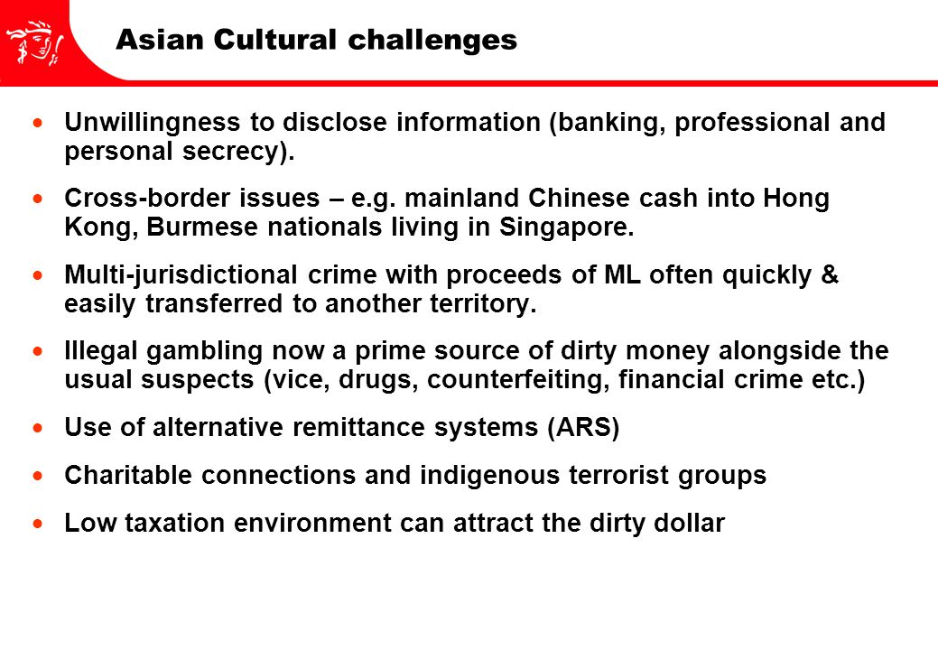 Asian Cultural challenges  Unwillingness to disclose information (banking, professional and personal secrecy).