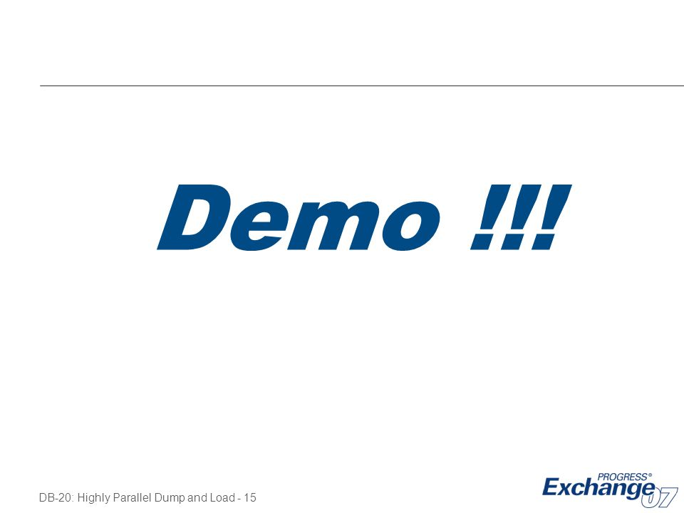 DB-20: Highly Parallel Dump and Load - 15 Demo !!!