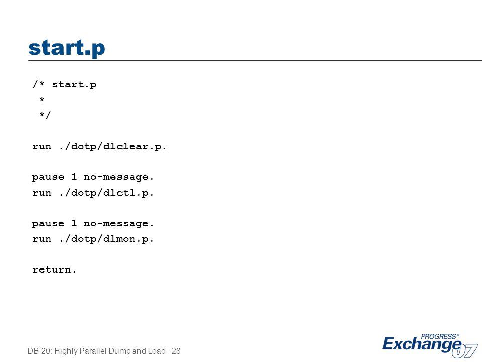 DB-20: Highly Parallel Dump and Load - 28 start.p /* start.p * */ run./dotp/dlclear.p. pause 1 no-message. run./dotp/dlctl.p. pause 1 no-message. run.