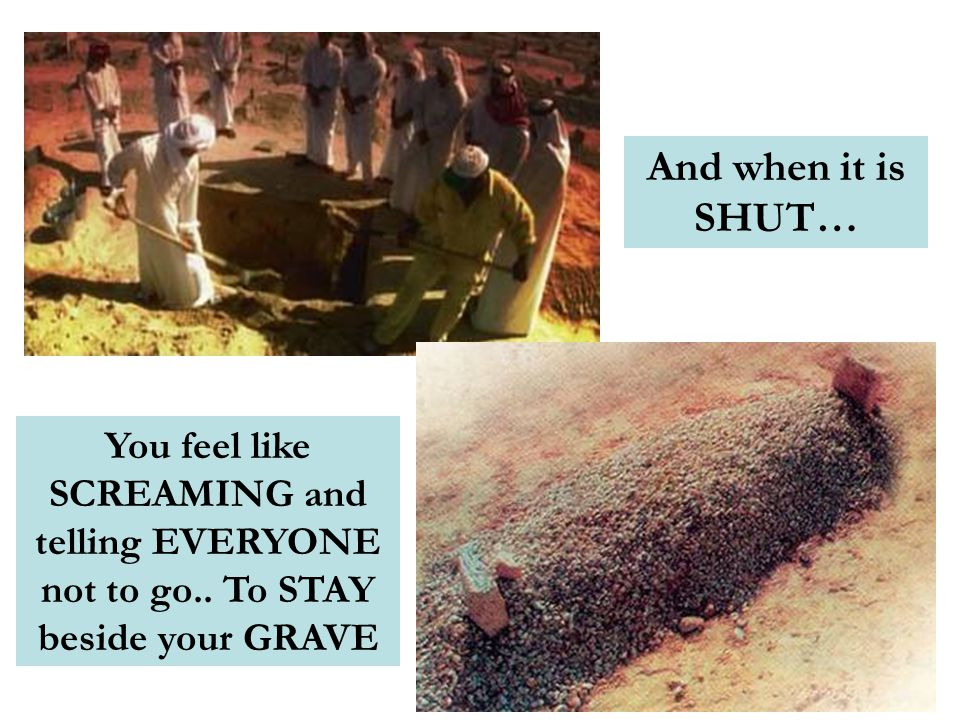 And when it is SHUT… You feel like SCREAMING and telling EVERYONE not to go.. To STAY beside your GRAVE