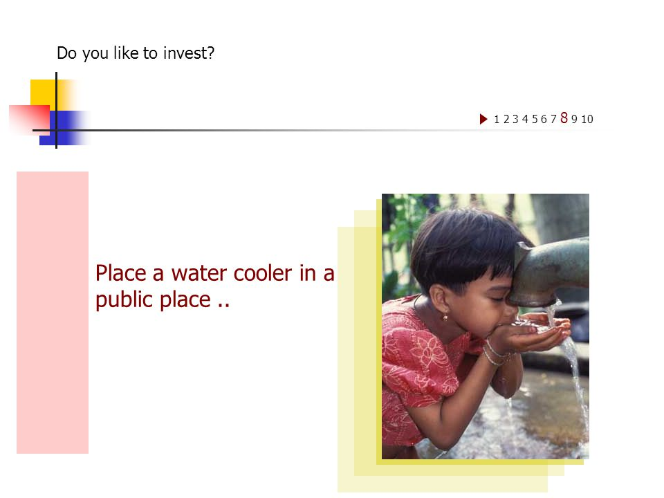Place a water cooler in a public place.. 1 2 3 4 5 6 7 8 9 10 Do you like to invest