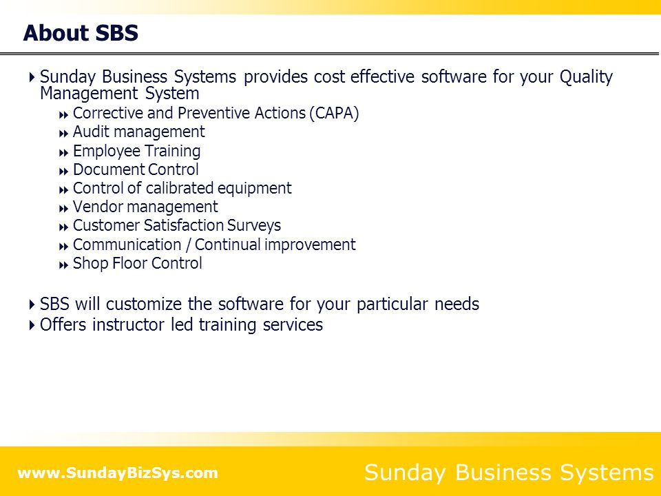 Sunday Business Systems Fueling Small Business Efficiency Visit www.SundayBizSys.com for:www.SundayBizSys.com Free product demos Additional information Pricing Links to purchase software © 2014 Sunday Business Systems.