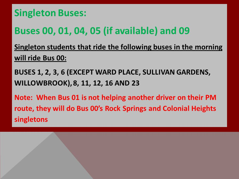 Singleton Buses: Buses 00, 01, 04, 05 (if available) and 09 Singleton students that ride the following buses in the morning will ride Bus 00: BUSES 1,