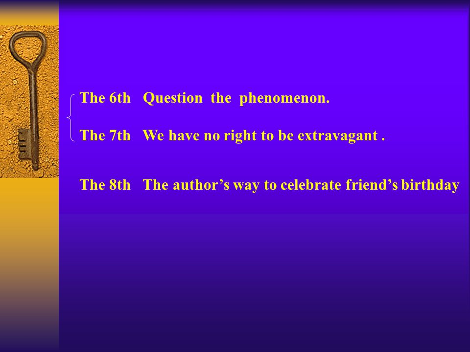 The 6th Question the phenomenon. The 7th We have no right to be extravagant.