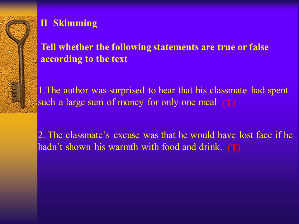 II Skimming Tell whether the following statements are true or false according to the text 1.The author was surprised to hear that his classmate had spent such a large sum of money for only one meal 2.