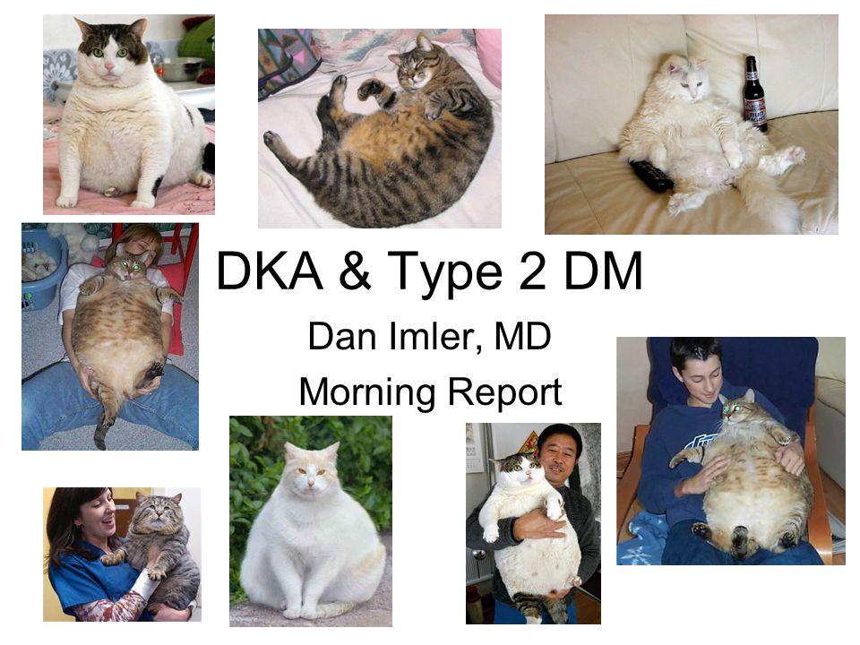 DKA & Type 2 DM Diabetic ketoacidosis (DKA) is a cardinal feature of type 1 diabetes.