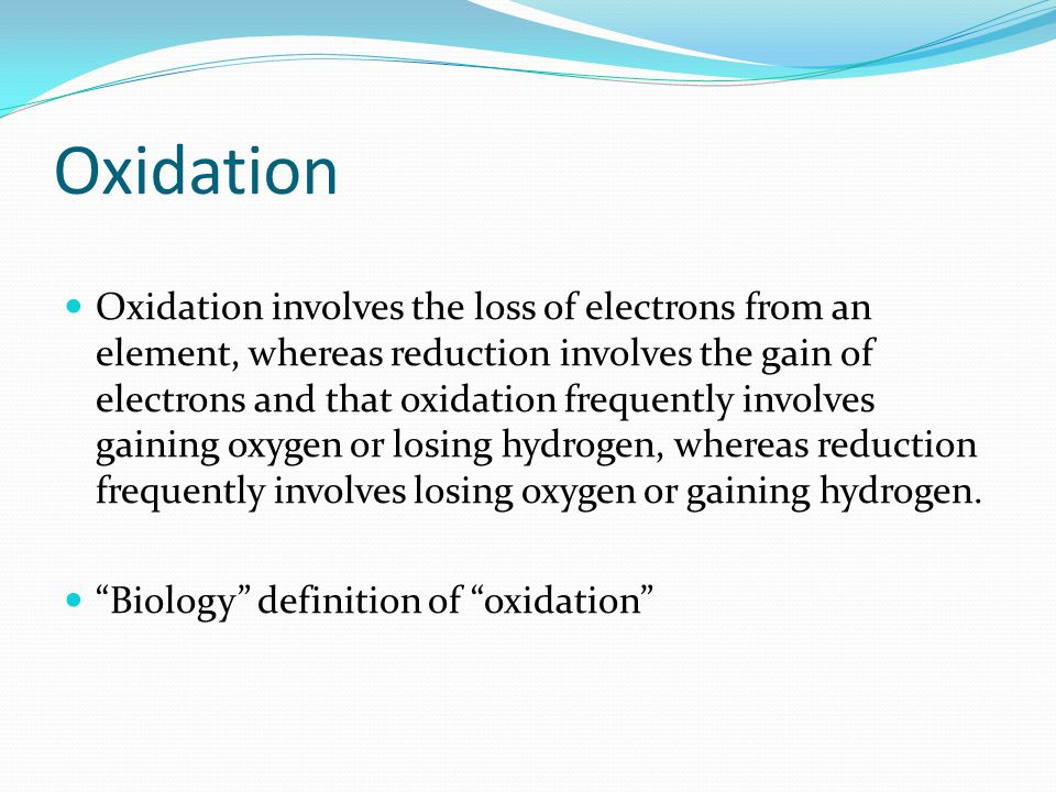 Oxidation Oxidation involves the loss of electrons from an element, whereas reduction involves the gain of electrons and that oxidation frequently involves gaining oxygen or losing hydrogen, whereas reduction frequently involves losing oxygen or gaining hydrogen.