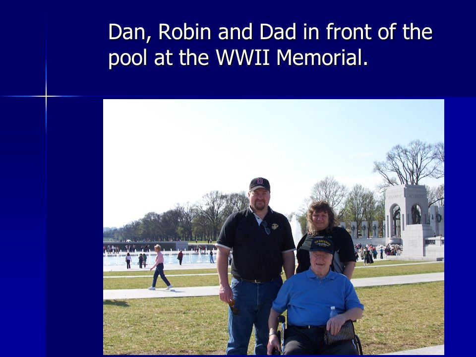 Dan, Robin and Dad in front of the pool at the WWII Memorial.