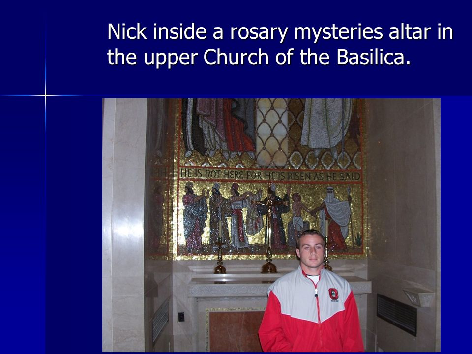 Nick inside a rosary mysteries altar in the upper Church of the Basilica.