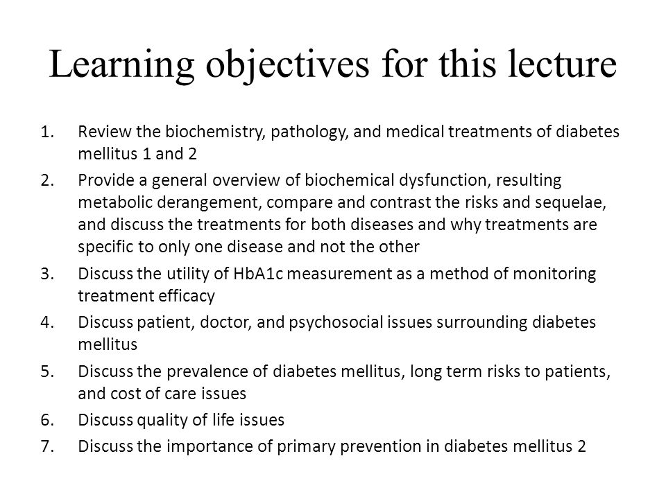 Learning objectives for this lecture 1.Review the biochemistry, pathology, and medical treatments of diabetes mellitus 1 and 2 2.Provide a general ove