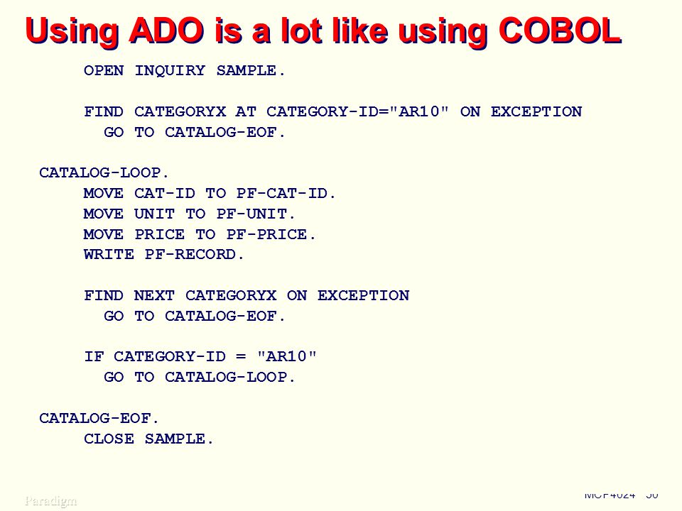 MCP402450 Using ADO is a lot like using COBOL OPEN INQUIRY SAMPLE.