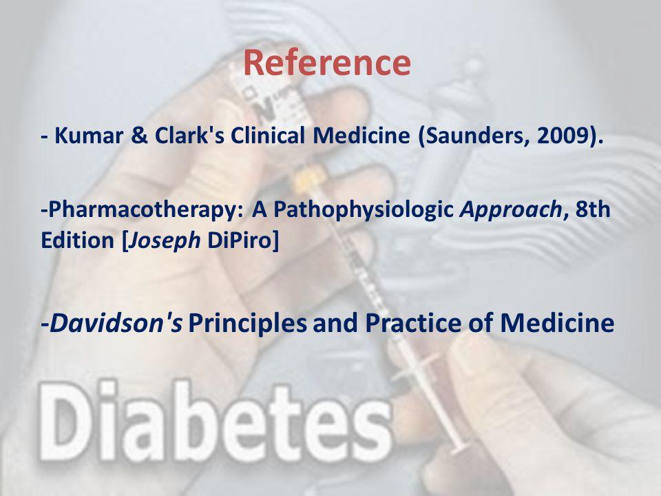Reference - Kumar & Clark's Clinical Medicine (Saunders, 2009). -Pharmacotherapy: A Pathophysiologic Approach, 8th Edition [Joseph DiPiro] -Davidson's