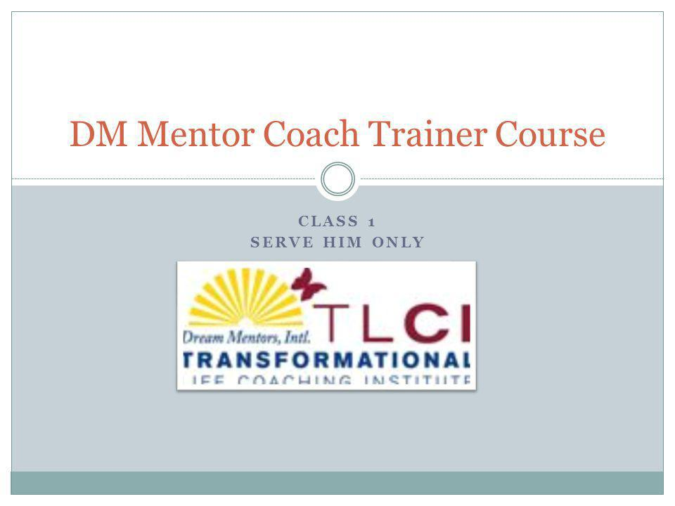 CLASS 1 SERVE HIM ONLY DM Mentor Coach Trainer Course