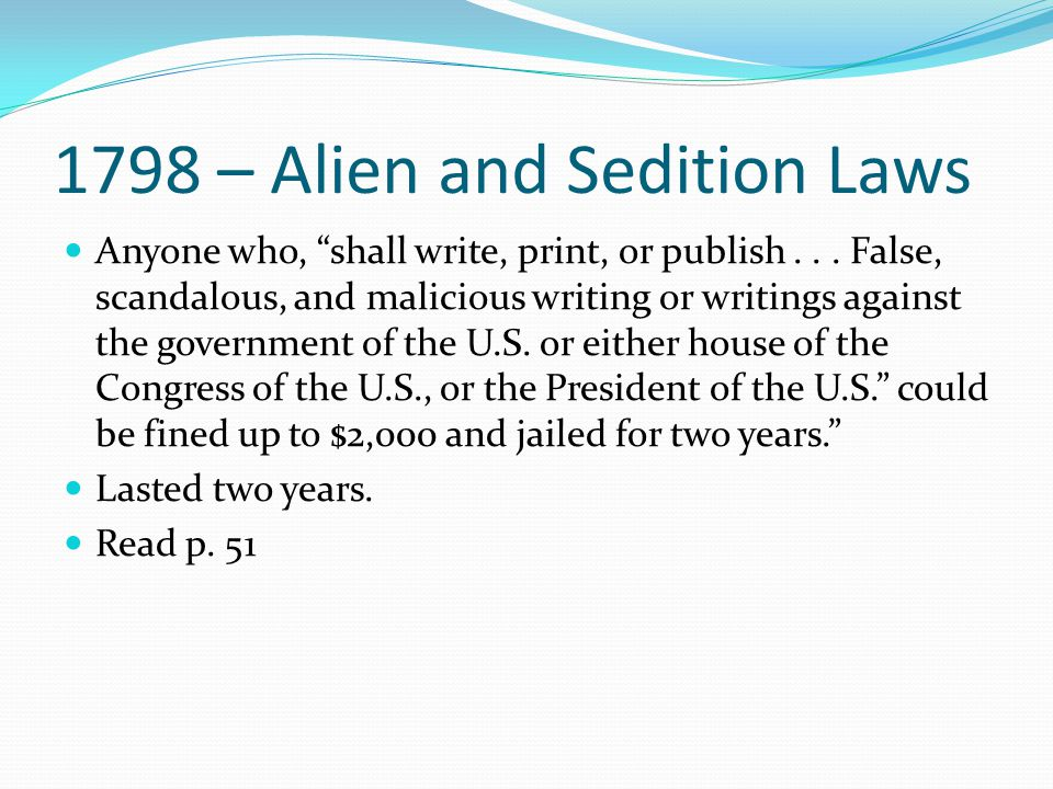 1798 – Alien and Sedition Laws Anyone who, shall write, print, or publish...