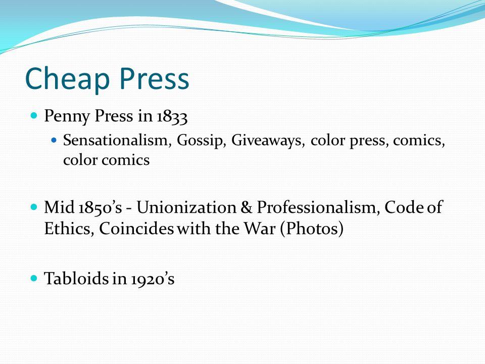 Cheap Press Penny Press in 1833 Sensationalism, Gossip, Giveaways, color press, comics, color comics Mid 1850's - Unionization & Professionalism, Code