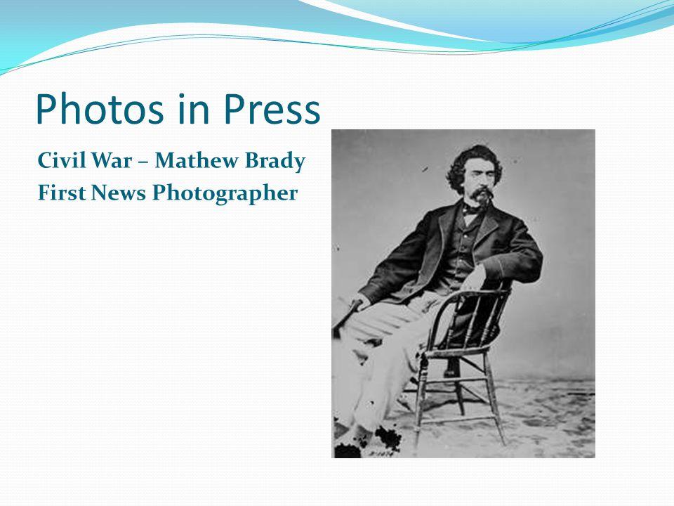 Photos in Press Civil War – Mathew Brady First News Photographer