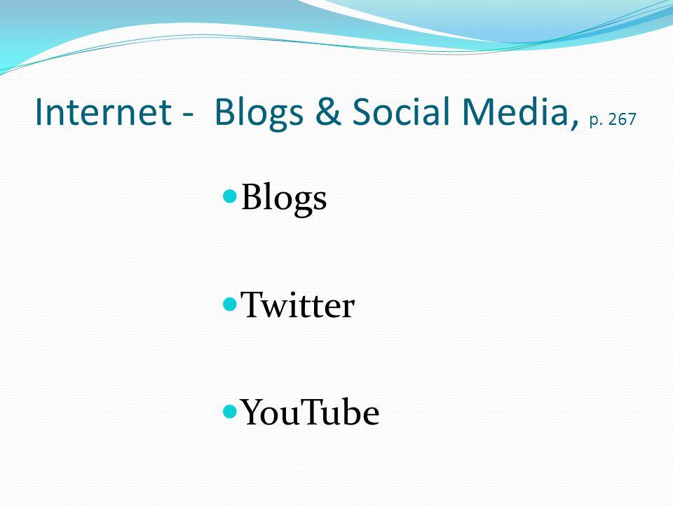 Internet - Blogs & Social Media, p. 267 Blogs Twitter YouTube