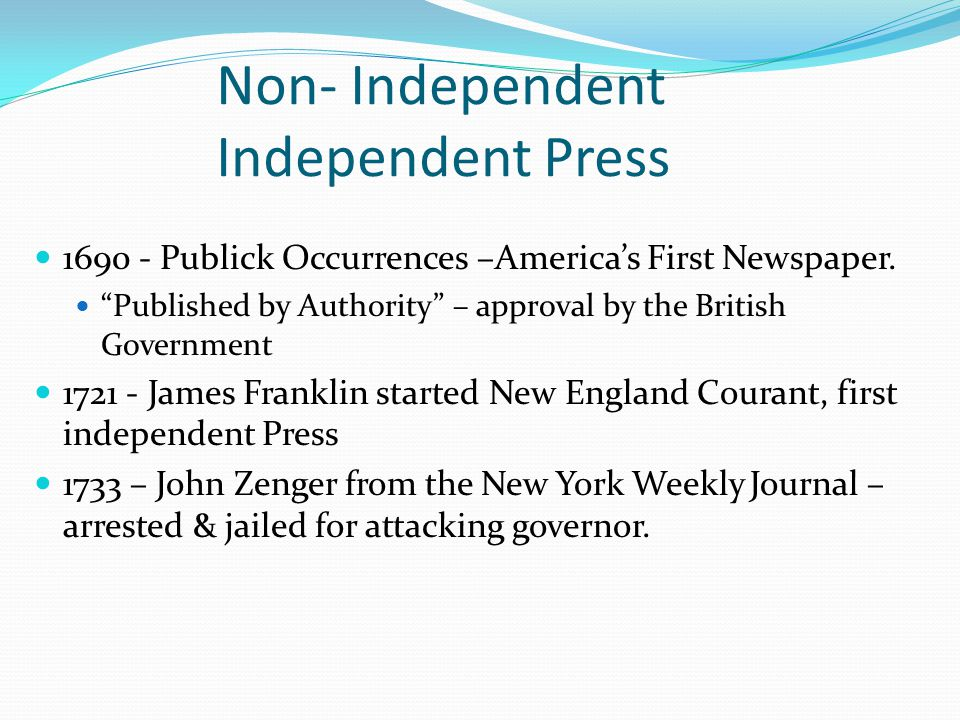 """Non- Independent Independent Press 1690 - Publick Occurrences –America's First Newspaper. """"Published by Authority"""" – approval by the British Governmen"""
