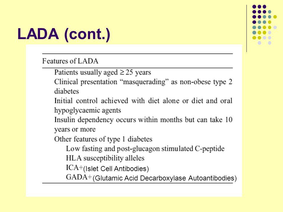 LADA (cont.) (Islet Cell Antibodies) (Glutamic Acid Decarboxylase Autoantibodies)