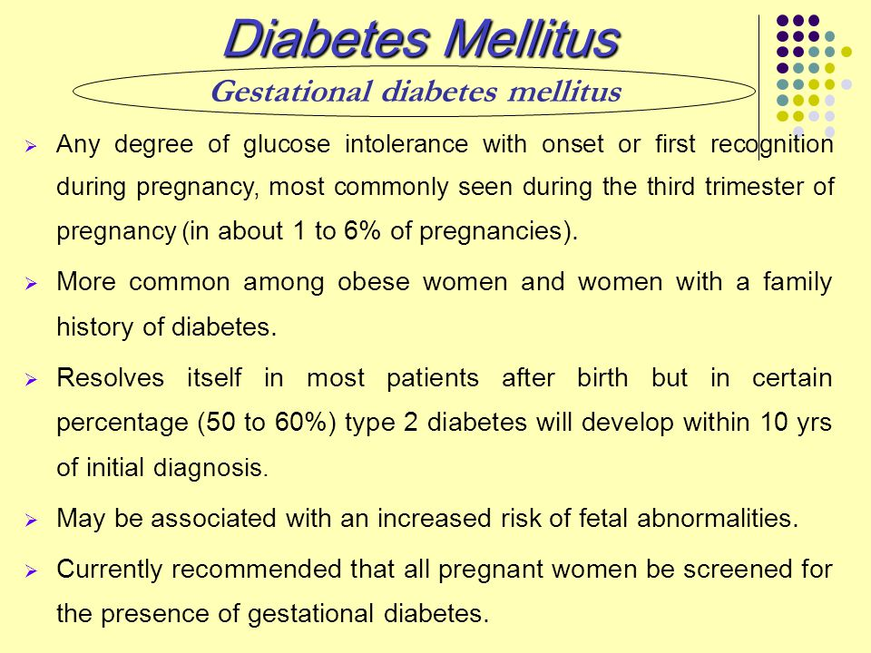  Any degree of glucose intolerance with onset or first recognition during pregnancy, most commonly seen during the third trimester of pregnancy ( in