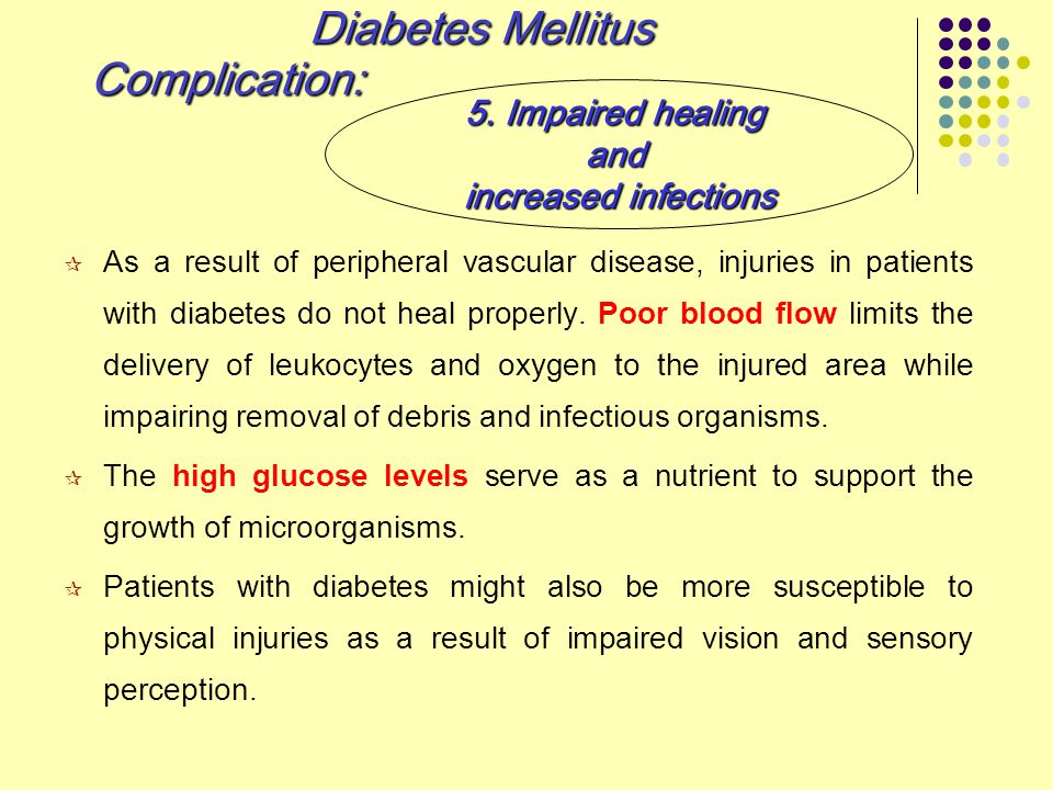  As a result of peripheral vascular disease, injuries in patients with diabetes do not heal properly. Poor blood flow limits the delivery of leukocyt