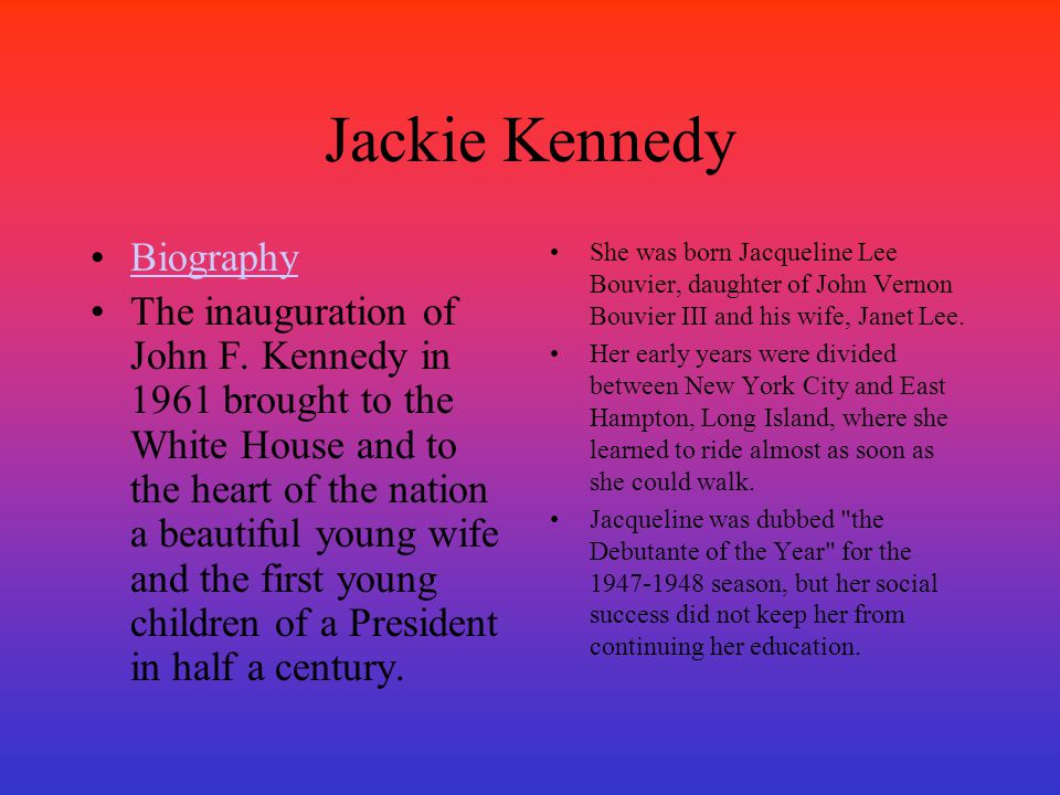 Jackie Kennedy Biography The inauguration of John F. Kennedy in 1961 brought to the White House and to the heart of the nation a beautiful young wife