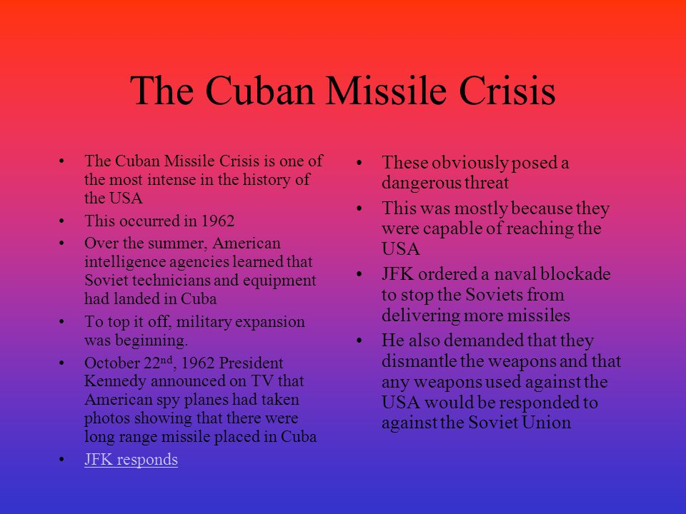 The Cuban Missile Crisis The Cuban Missile Crisis is one of the most intense in the history of the USA This occurred in 1962 Over the summer, American