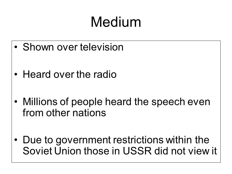 Medium Shown over television Heard over the radio Millions of people heard the speech even from other nations Due to government restrictions within th