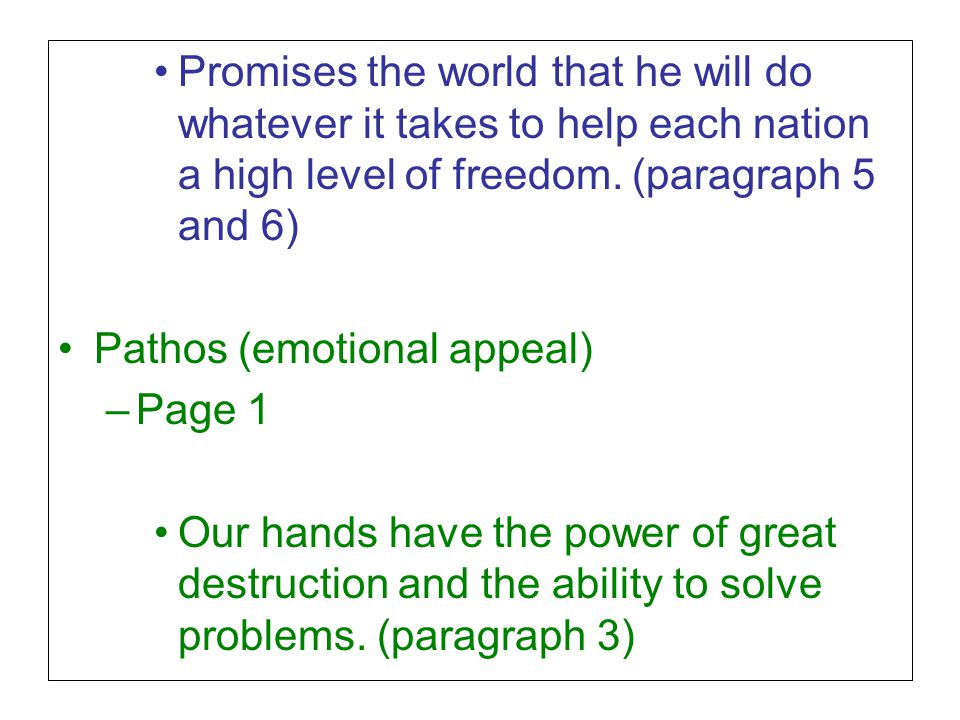 Promises the world that he will do whatever it takes to help each nation a high level of freedom. (paragraph 5 and 6) Pathos (emotional appeal) –Page