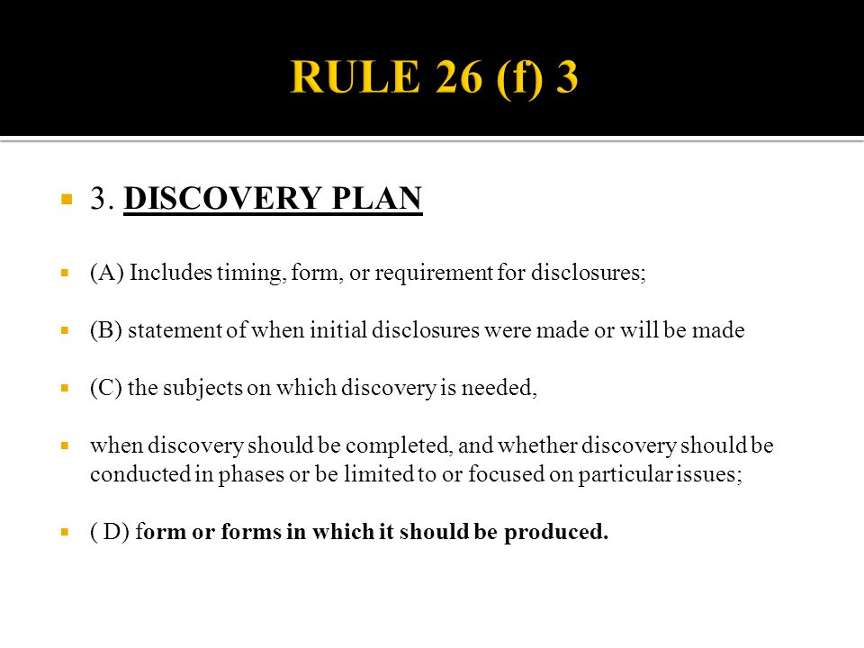  3. DISCOVERY PLAN  (A) Includes timing, form, or requirement for disclosures;  (B) statement of when initial disclosures were made or will be made