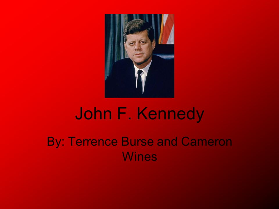 John F. Kennedy By: Terrence Burse and Cameron Wines
