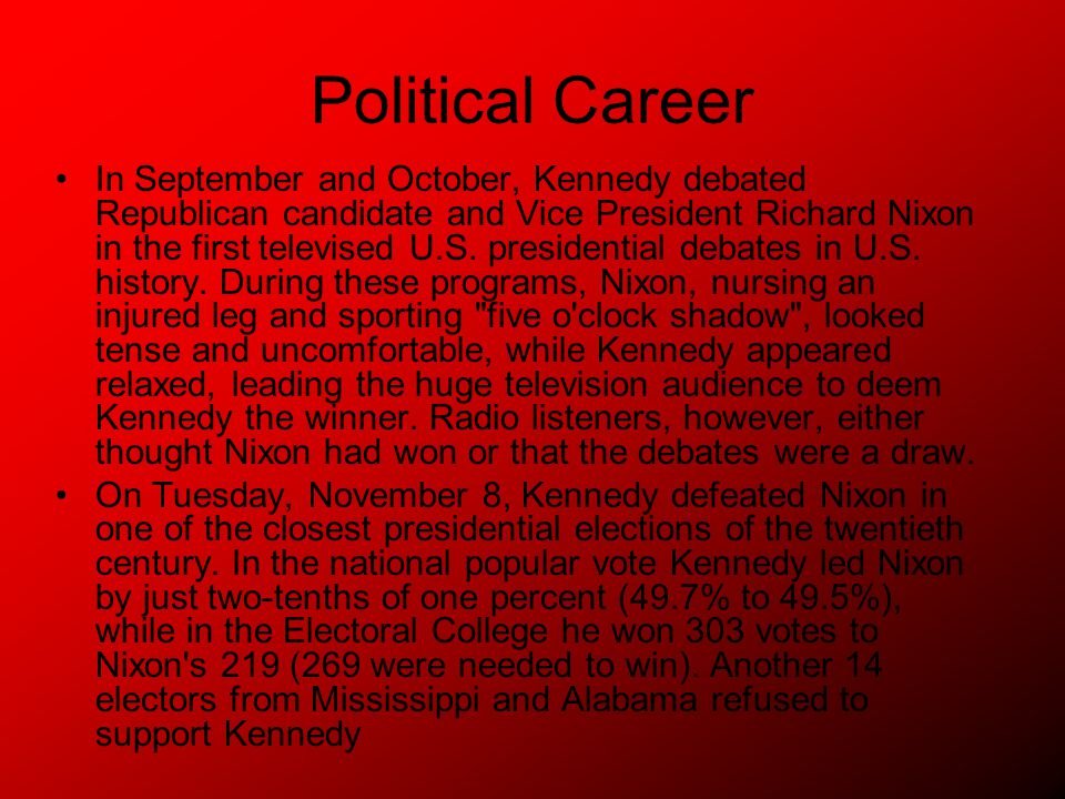 Political Career In September and October, Kennedy debated Republican candidate and Vice President Richard Nixon in the first televised U.S.