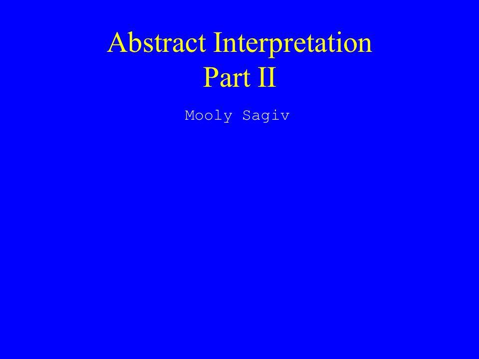 Abstract Interpretation Part II Mooly Sagiv
