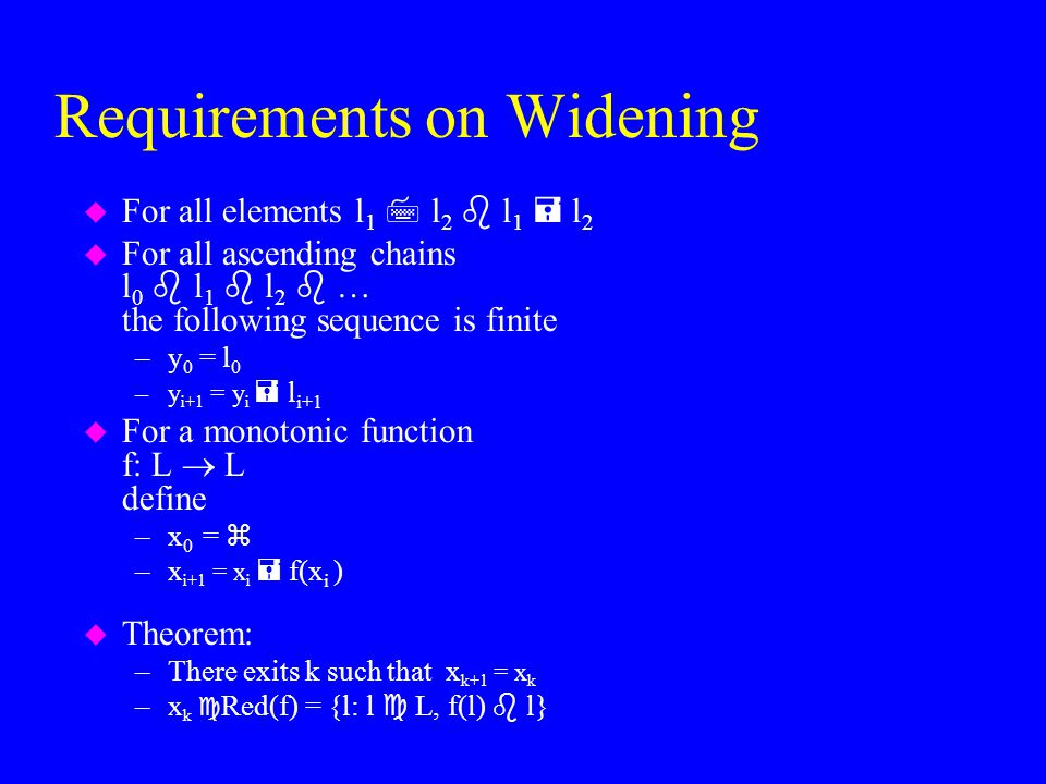 Requirements on Widening u For all elements l 1  l 2  l 1  l 2 u For all ascending chains l 0  l 1  l 2  … the following sequence is finite –y 0