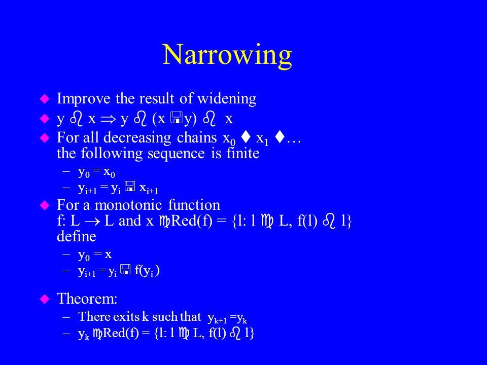 Narrowing u Improve the result of widening u y  x  y  (x  y)  x u For all decreasing chains x 0  x 1  … the following sequence is finite –y 0 =