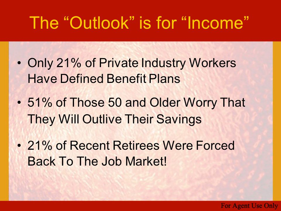 "The ""Outlook"" is for ""Income"" Only 21% of Private Industry Workers Have Defined Benefit Plans 51% of Those 50 and Older Worry That They Will Outlive T"
