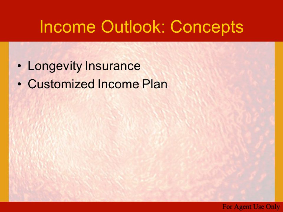 Income Outlook: Concepts Longevity Insurance Customized Income Plan