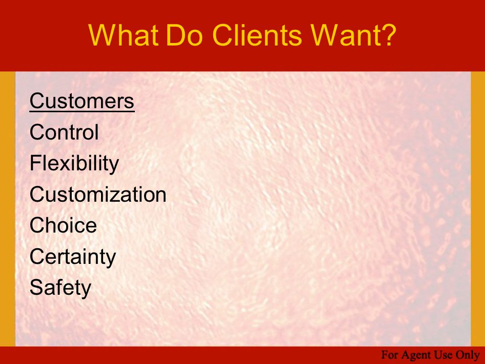 What Do Clients Want? Customers Control Flexibility Customization Choice Certainty Safety