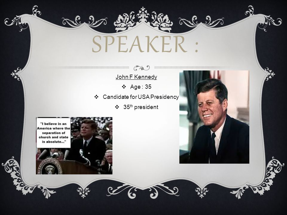 SPEAKER : John F Kennedy  Age : 35  Candidate for USA Presidency  35 th president