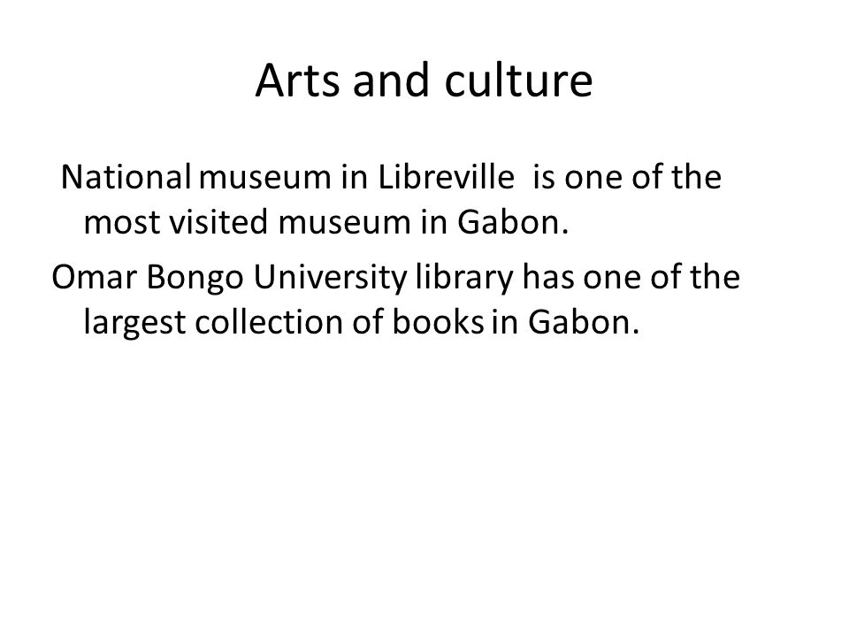 Arts and culture National museum in Libreville is one of the most visited museum in Gabon.